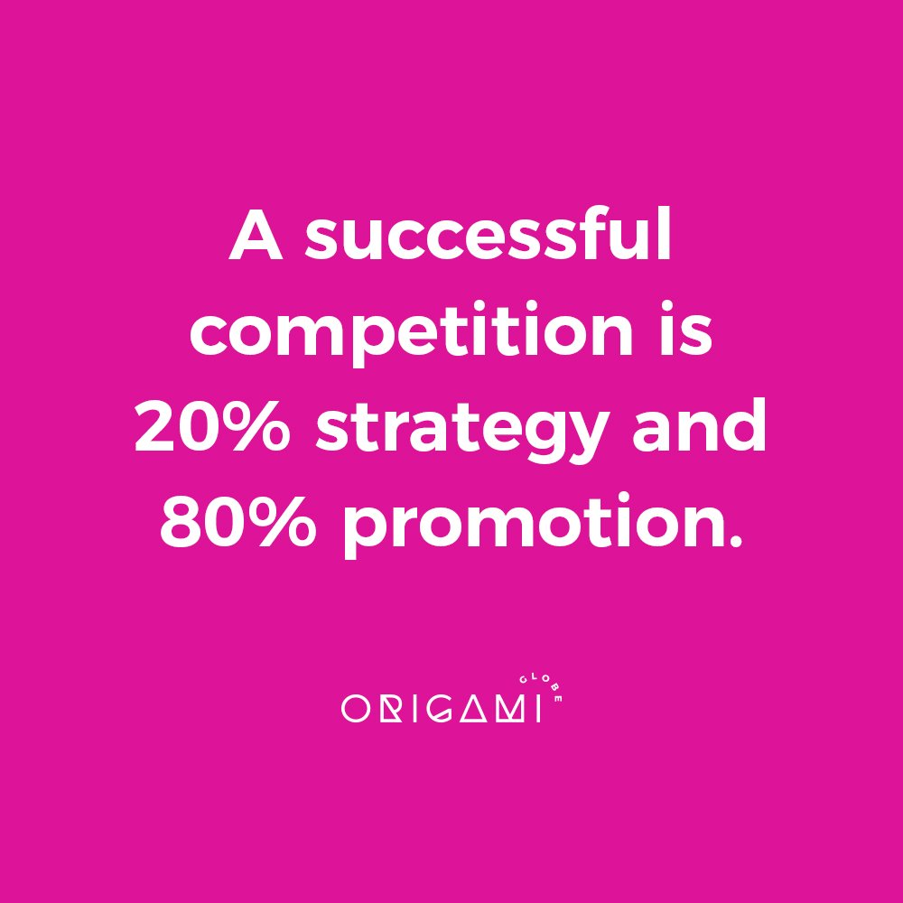 A successful competition is 20 percent strategy and 80 percent promotion.